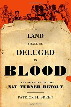 Preview thumbnail for The Land Shall Be Deluged in Blood: A New History of the Nat Turner Revolt
