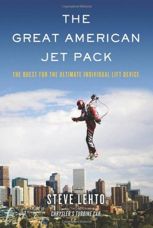 Preview thumbnail for The Great American Jet Pack: The Quest for the Ultimate Individual Lift Device