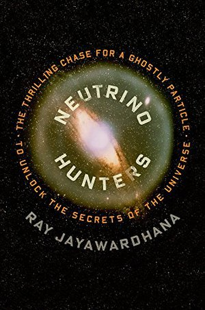 Preview thumbnail for Neutrino Hunters: The Thrilling Chase for a Ghostly Particle to Unlock the Secrets of the Universe