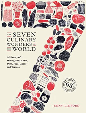 Preview thumbnail for 'The Seven Culinary Wonders of the World: A History of Honey, Salt, Chile, Pork, Rice, Cacao, and Tomato