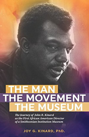 Preview thumbnail for 'The Man, The Movement, The Museum: The Journey of John R. Kinard as the First African American Director of a Smithsonian Institution Museum