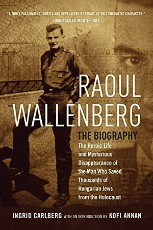 Preview thumbnail for Raoul Wallenberg: The Heroic Life and Mysterious Disappearance of the Man Who Saved Thousands of Hungarian Jews from the Holocaust