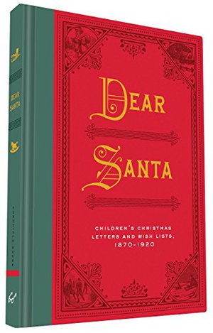 Preview thumbnail for Dear Santa: Children's Christmas Letters and Wish Lists, 1870 - 1920