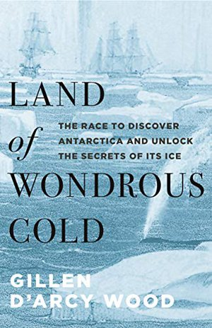 Preview thumbnail for 'Land of Wondrous Cold: The Race to Discover Antarctica and Unlock the Secrets of Its Ice