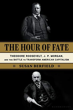 Preview thumbnail for 'The Hour of Fate: Theodore Roosevelt, J.P. Morgan, and the Battle to Transform American Capitalism