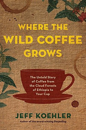 Preview thumbnail for 'Where the Wild Coffee Grows: The Untold Story of Coffee from the Cloud Forests of Ethiopia to Your Cup