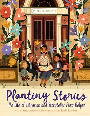 Preview thumbnail for 'Planting Stories: The Life of Librarian and Storyteller Pura Belpré