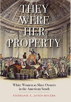 Preview thumbnail for 'They Were Her Property: White Women as Slave Owners in the American South