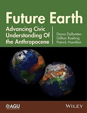 Preview thumbnail for video 'Future Earth: Advancing Civic Understanding of the Anthropocene (Geophysical Monograph Series)