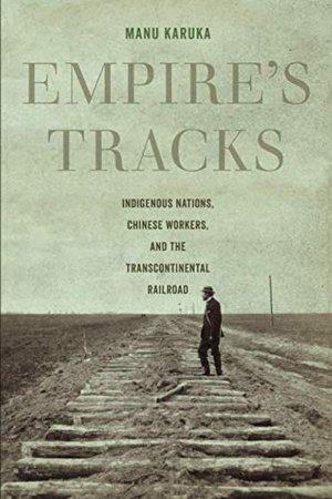Preview thumbnail for 'Empire's Tracks: Indigenous Nations, Chinese Workers, and the Transcontinental Railroad