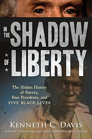 Preview thumbnail for In the Shadow of Liberty: The Hidden History of Slavery, Four Presidents, and Five Black Lives