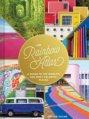 Preview thumbnail for 'The Rainbow Atlas: A Guide to the World's 500 Most Colorful Places