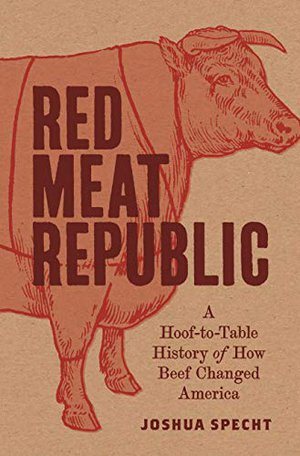 Preview thumbnail for 'Red Meat Republic: A Hoof-to-Table History of How Beef Changed America