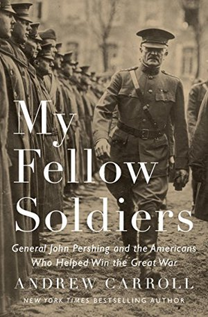 Preview thumbnail for My Fellow Soldiers: General John Pershing and the Americans Who Helped Win the Great War
