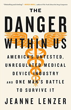 Preview thumbnail for 'The Danger Within Us: America's Untested, Unregulated Medical Device Industry and One Man's Battle to Survive It