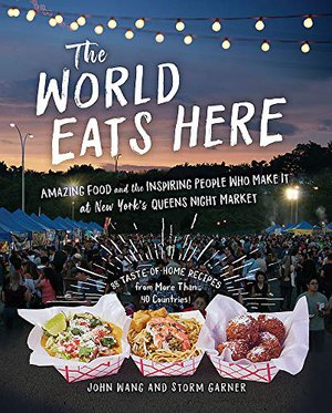 Preview thumbnail for 'The World Eats Here: Amazing Food and the Inspiring People Who Make It at New York's Queens Night Market