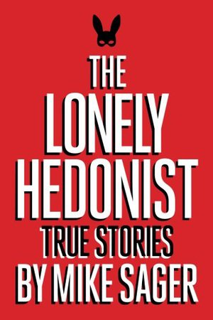 Preview thumbnail for 'The Lonely Hedonist: True Stories of Sex, Drugs, Dinosaurs and Peter Dinklage