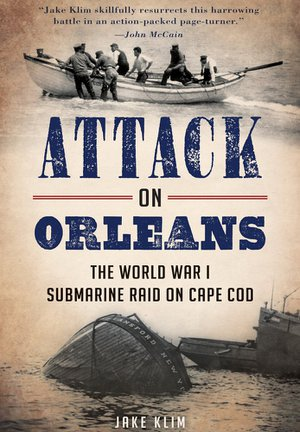Preview thumbnail for   Attack on Orleans: The World War I Submarine Raid on Cape Cod