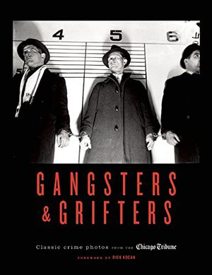 Preview thumbnail for Gangsters & Grifters: Classic Crime Photos from the Chicago Tribune