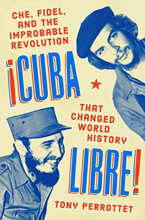 Preview thumbnail for 'Cuba Libre!: Che, Fidel, and the Improbable Revolution That Changed World History
