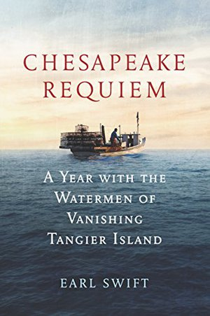 Preview thumbnail for 'Chesapeake Requiem: A Year with the Watermen of Vanishing Tangier Island
