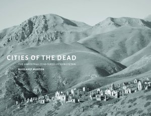 Preview thumbnail for Cities of the Dead: The Ancestral Cemeteries of Kyrgyzstan