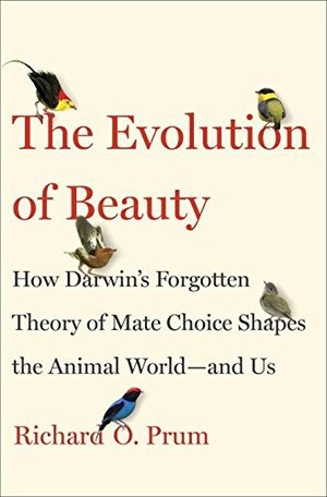 Preview thumbnail for 'The Evolution of Beauty: How Darwin's Forgotten Theory of Mate Choice Shapes the Animal World - and Us