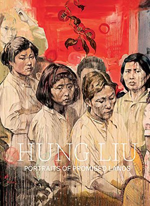 Preview thumbnail for 'Hung Liu: Portraits of Promised Lands