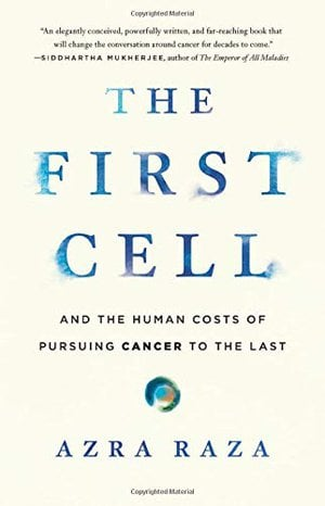 Preview thumbnail for 'The First Cell: And the Human Costs of Pursuing Cancer to the Last
