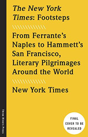 Preview thumbnail for 'The New York Times: Footsteps: From Ferrante's Naples to Hammett's San Francisco, Literary Pilgrimages Around the World