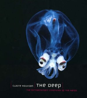 Preview thumbnail for The Deep: The Extraordinary Creatures of the Abyss