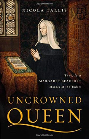 Preview thumbnail for 'Uncrowned Queen: The Life of Margaret Beaufort, Mother of the Tudors