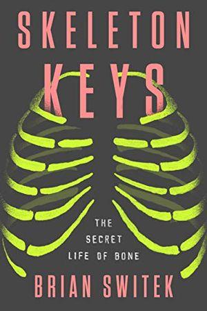 Preview thumbnail for 'Skeleton Keys: The Secret Life of Bone