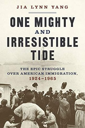 Preview thumbnail for 'One Mighty and Irresistible Tide: The Epic Struggle Over American Immigration, 1924-1965