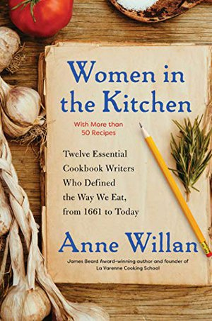 Preview thumbnail for 'Women in the Kitchen: Twelve Essential Cookbook Writers Who Defined the Way We Eat, from 1661 to Today