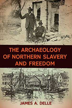 Preview thumbnail for 'The Archaeology of Northern Slavery and Freedom (The American Experience in Archaeological Perspective)
