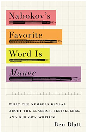 Preview thumbnail for Nabokov's Favorite Word Is Mauve: What the Numbers Reveal About the Classics, Bestsellers, and Our Own Writing