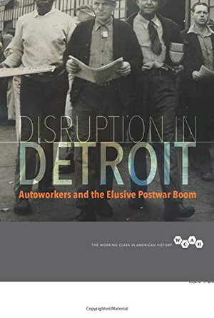 Preview thumbnail for 'Disruption in Detroit: Autoworkers and the Elusive Postwar Boom (Working Class in American History)
