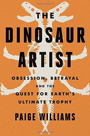 Preview thumbnail for 'The Dinosaur Artist: Obsession, Betrayal, and the Quest for Earth's Ultimate Trophy