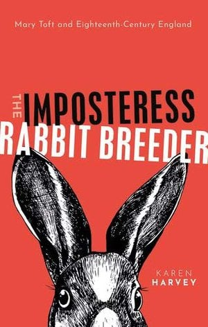 Preview thumbnail for 'The Imposteress Rabbit Breeder: Mary Toft and Eighteenth-Century England