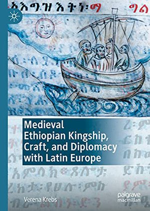 Preview thumbnail for 'Medieval Ethiopian Kingship, Craft, and Diplomacy with Latin Europe