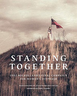 Preview thumbnail for 'Jeanine Michna-Bales: Standing Together: Inez Milholland's Final Campaign for Women's Suffrage