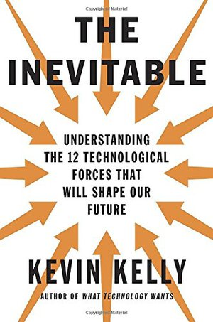 Preview thumbnail for The Inevitable: Understanding the 12 Technological Forces That Will Shape Our Future