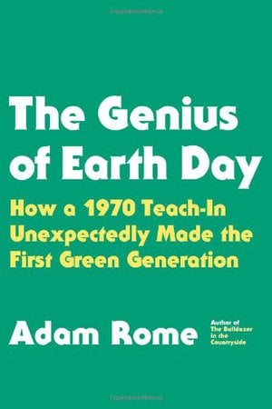 Preview thumbnail for 'The Genius of Earth Day: How a 1970 Teach-In Unexpectedly Made the First Green Generation