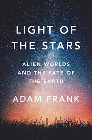 Preview thumbnail for 'Light of the Stars: Alien Worlds and the Fate of the Earth