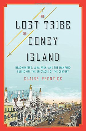 Preview thumbnail for The Lost Tribe of Coney Island: Headhunters, Luna Park, and the Man Who Pulled Off the Spectacle of the Century