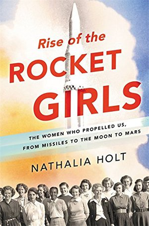 Preview thumbnail for Rise of the Rocket Girls: The Women Who Propelled Us, from Missiles to the Moon to Mars