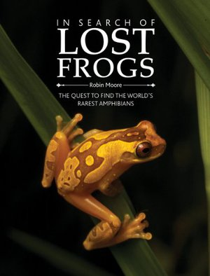 Preview thumbnail for In Search of Lost Frogs: The Quest to Find the World's Rarest Amphibians