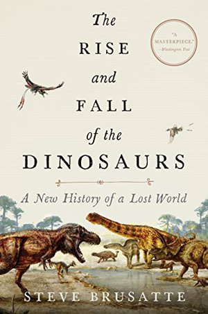 Preview thumbnail for 'The Rise and Fall of the Dinosaurs: A New History of a Lost World
