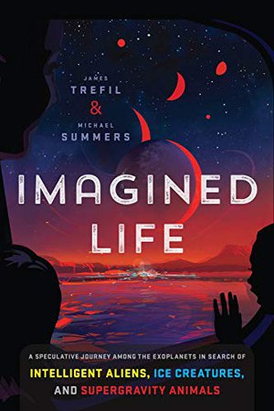Preview thumbnail for 'Imagined Life: A Speculative Scientific Journey among the Exoplanets in Search of Intelligent Aliens, Ice Creatures, and Supergravity Animals